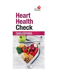 This free brochure explains what is cholesterol and why you should ask your doctor for a heart health check. Health professionals may order up to 50 FREE copies.For orders over 50 copies please call 13 11 12.