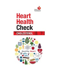 Knowing your cholesterol levels can be a good way to tell how healthy your heart is. Order a free copy. Health professionals may order up to 50 FREE copies.For orders over 50 copies please call 13 11 12.