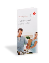 Get the good eating habit - eating well for a healthy heart from the Heart Foundation.