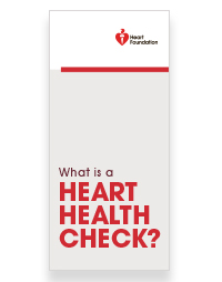 Why is a heart health check important.  This free brochure provides the answers.Health professionals may order up to 50 FREE copies.For orders over 50 copies please call 13 11 12.
